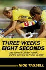 Three Weeks, Eight Seconds: Greg Lemond, Laurent Fignon, and the Epic Tour de France of 1989 Cover Image