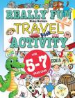 Really Fun Travel Activity Book For 5-7 Year Olds: Fun & educational activity book for five to seven year old children Cover Image