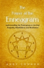 The Power of the Enneagram: Understanding the Enneagram to Develop Empathy, Mindfulness and Meditation Cover Image