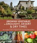 Growing Vegetables in Drought, Desert & Dry Times: The Complete Guide to Organic Gardening without Wasting Water Cover Image