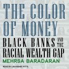 The Color of Money Lib/E: Black Banks and the Racial Wealth Gap Cover Image