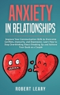 Anxiety in Relationships: Improve Your Communication Skills to Overcome Conflicts, Insecurity, and Depression, Learn How to Stop Overthinking Ab Cover Image