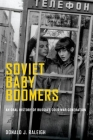 Soviet Baby Boomers: An Oral History of Russia's Cold War Generation (Oxford Oral History) Cover Image