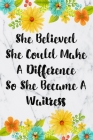 She Believed She Could Make A Difference So She Became A Waitress: Cute Address Book with Alphabetical Organizer, Names, Addresses, Birthday, Phone, W Cover Image