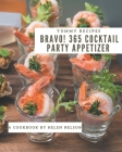 Bravo! 365 Yummy Cocktail Party Appetizer Recipes: Best-ever Yummy Cocktail Party Appetizer Cookbook for Beginners Cover Image