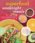 Superfood Weeknight Meals: Healthy, Delicious Dinners Ready in 30 Minutes or Less (At Every Meal) Cover Image