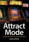 Attract Mode: The Rise and Fall of Coin-Op Arcade Games Cover Image