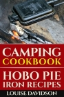 Camping Cookbook: Hobo Pie Iron Recipes: Quick and Easy Hobo Pies, Pie Iron, Mountain Pies, or Pudgy Pies Recipes Cover Image