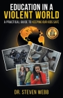 Education in a Violent World: A Practical Guide to Keeping Our Kids Safe Cover Image