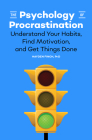 The Psychology of Procrastination: Understand Your Habits, Find Motivation, and Get Things Done Cover Image