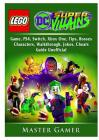 Lego DC Super Villains Game, Ps4, Switch, Xbox One, Tips, Bosses, Characters, Walkthrough, Jokes, Cheats, Guide Unofficial Cover Image