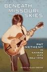 Beneath Missouri Skies: Pat Metheny in Kansas City, 1964-1972 (North Texas Lives of Musician Series #14) Cover Image