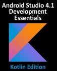 Android Studio 4.1 Development Essentials - Kotlin Edition: Developing Android 11 Apps Using Android Studio 4.1, Kotlin and Android Jetpack Cover Image