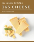 My 365 Yummy Cheese Recipes: The Yummy Cheese Cookbook for All Things Sweet and Wonderful! Cover Image