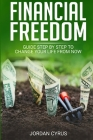 Financial Freedom: Guide Step by Step to Change Your Life From Now Cover Image