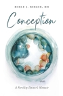 Conception: A Fertility Doctor's Memoir Cover Image