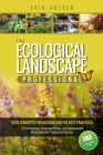 The Ecological Landscape Professional: Core Concepts for Integrating the Best Practices of Permaculture, Landscape Design, and Environmental Restorati Cover Image