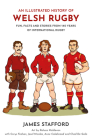 An Illustrated History of Welsh Rugby: Fun, Facts and Stories from 140 Years of International Rugby Cover Image