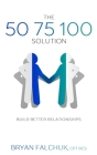 The 50 75 100 Solution: Build Better Relationships Cover Image