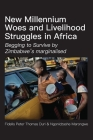 New Millennium Woes and Livelihood Struggles in Africa: Begging to Survive by Zimbabwe's marginalised Cover Image