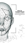 How To Analyze People: How To Read And Analysis People Through Manipulation And Persuasion Techniques. Learn How To Improve Your Empathy, Min Cover Image
