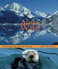 Alaska Wild: Celebrating Our Natural Heritage Cover Image