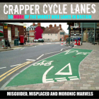 Crapper Cycle Lanes: 50 More of the Worst Bike Lanes in Britain Cover Image
