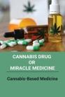 Cannabis Drug Or Miracle Medicine: Cannabis-Based Medicine: Hemp Seed Oil Benefits Cover Image