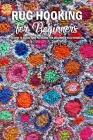 Rug Hooking for Beginners: A How to Guide and Patterns for Beginner Rug Hookers: An Intro to Rug Hooking for Beginners Book Cover Image