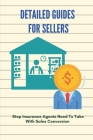 Detailed Guides For Sellers: Step Insurance Agents Need To Take With Sales Conversion: Sales Tips And Technique Cover Image