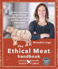 The Ethical Meat Handbook, Revised and Expanded 2nd Edition: From Sourcing to Butchery, Mindful Meat Eating for the Modern Omnivore Cover Image