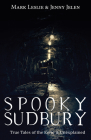 Spooky Sudbury: True Tales of the Eerie & Unexplained Cover Image