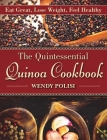 The Quintessential Quinoa Cookbook: Eat Great, Lose Weight, Feel Healthy Cover Image