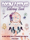 Dream Catcher Coloring Book: Native American Dream Catcher & Feather Designs for all ages, For Anxiety, Stress Relief, Meditation, Happiness and Re Cover Image