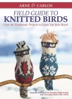 Arne & Carlos' Field Guide to Knitted Birds: Over 40 Handmade Projects to Liven Up Your Roost Cover Image