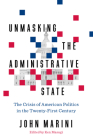 Unmasking the Administrative State: The Crisis of American Politics in the Twenty-First Century Cover Image