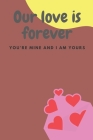 Our love is forever: No Valentine's Day is lonely when I'm with you. - 120 Pages - Large 6
