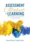Assessment as a Catalyst for Learning: Creating a Responsive and Fluid Process to Inspire All Students (Practical Strategies and Tools to Implement Mi Cover Image
