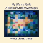 My Life is a Quilt: A Book of Quaker Messages Cover Image