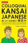Colloquial Kansai Japanese: The Dialects and Culture of the Kansai Region: A Japanese Phrasebook and Language Guide (Tuttle Language Library) Cover Image