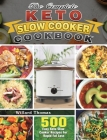 The Complete Keto Slow Cooker Cookbook: 500 Easy Keto Slow Cooker Recipes For Rapid Fat Loss Cover Image