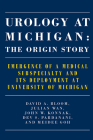 Urology at Michigan: The Origin Story: Emergence of a Medical Subspecialty and Its Deployment at University of Michigan Cover Image