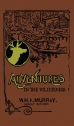 Adventures In The Wilderness (Legacy Edition): The Classic First Book On American Camp Life And Recreational Travel In The Adirondacks Cover Image