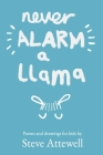 Never Alarm a Llama: Poems and drawings for kids Cover Image