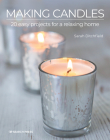 Making Candles: 20 easy projects for a relaxing home Cover Image