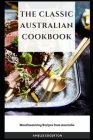 The Classic Australian Cookbook: Mouthwatering Recipes from Australia Cover Image