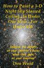 How to Paint a 3-D Night Sky Starred Ceiling...In Under One Hour...For Under $20 Cover Image