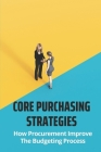 Core Purchasing Strategies: How Procurement Improve The Budgeting Process: Procurement Planning Cover Image