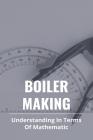 Boiler Making: Understanding In Terms Of Mathematic: Ita Boilermaker Cover Image