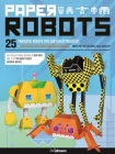 Paper Robots: 25 Fantastic Robots You Can Build Yourself Cover Image